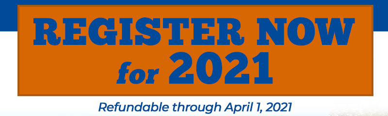 REGISTER NOW for 2021 - Refundable through April 1, 2021